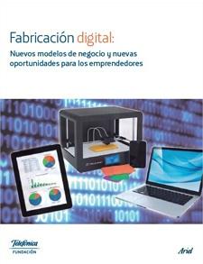 Fabricación digital: Nuevos modelos de negocio y nuevas oportunidades para los emprendedores